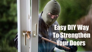 How to strengthen your doors so you can delay the entry of an intruder long enough to prepare yourself for home defense.